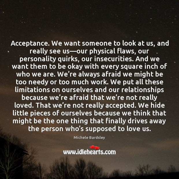 Image, Acceptance. We want someone to look at us, and really see us—