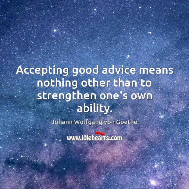 Accepting good advice means nothing other than to strengthen one's own ability. Image