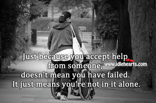 Accepting Help Doesn't Mean You Have Failed.