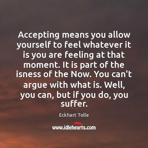 Accepting means you allow yourself to feel whatever it is you are Eckhart Tolle Picture Quote