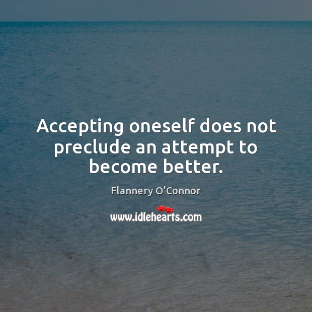 Accepting oneself does not preclude an attempt to become better. Image