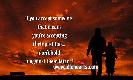 If you accept someone, it also means you're accepting their past. Image
