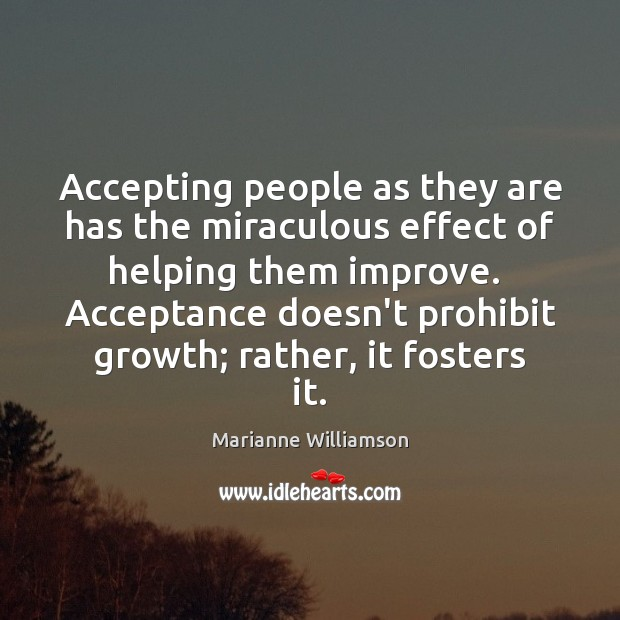 Accepting people as they are has the miraculous effect of helping them Image