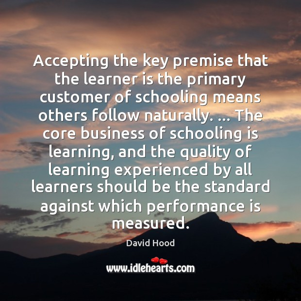 Accepting the key premise that the learner is the primary customer of Performance Quotes Image