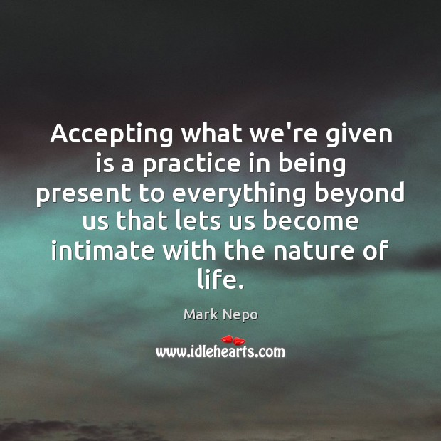 Accepting what we're given is a practice in being present to everything Image
