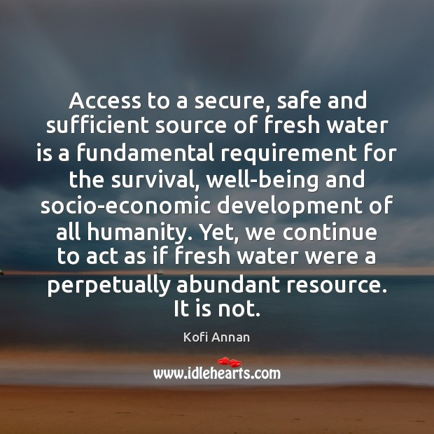Access to a secure, safe and sufficient source of fresh water is Kofi Annan Picture Quote