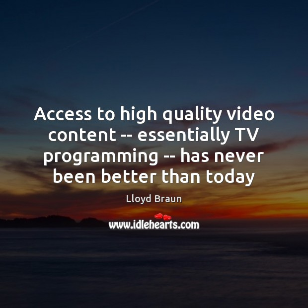 Access to high quality video content — essentially TV programming — has Access Quotes Image