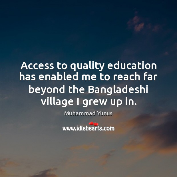 Access to quality education has enabled me to reach far beyond the Access Quotes Image