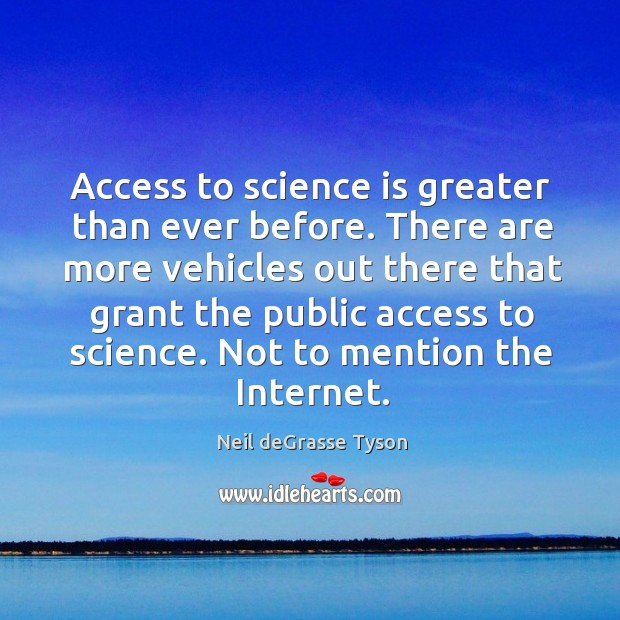 Access to science is greater than ever before. There are more vehicles Image