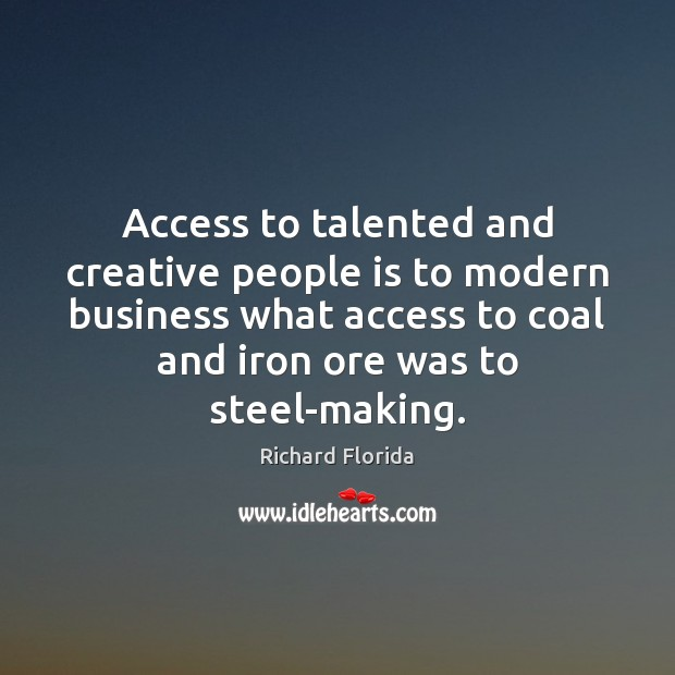 Access to talented and creative people is to modern business what access Image