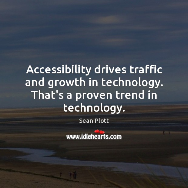 Image, Accessibility drives traffic and growth in technology. That's a proven trend in