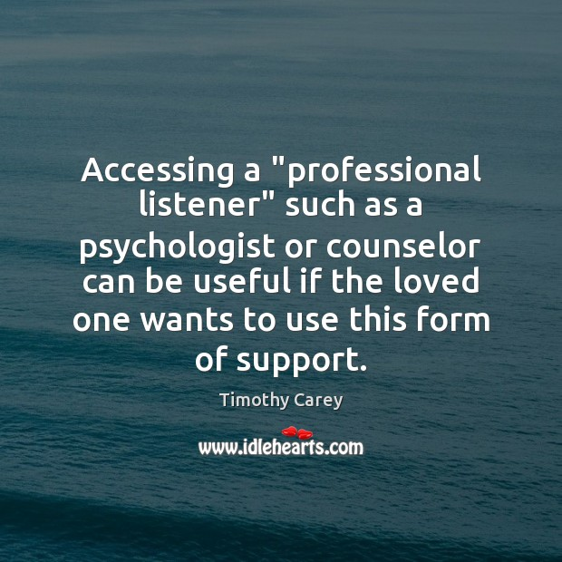 """Accessing a """"professional listener"""" such as a psychologist or counselor can be Image"""