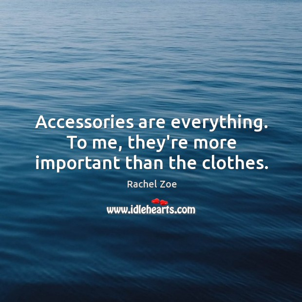 Image, Accessories are everything. To me, they're more important than the clothes.
