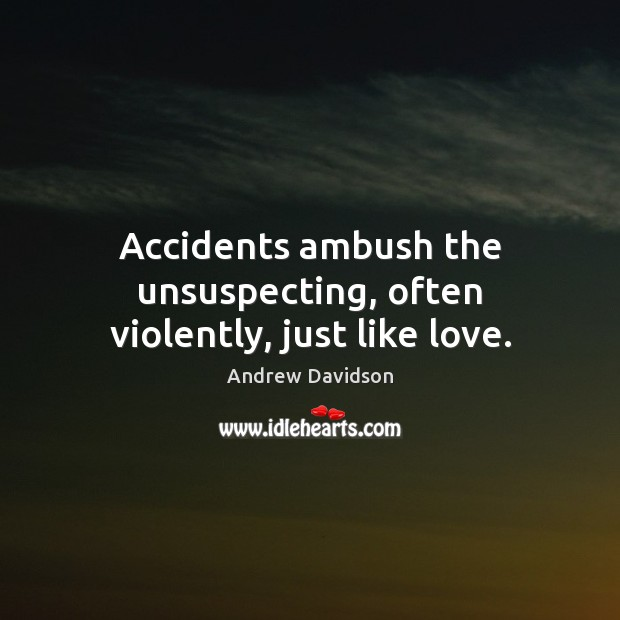 Image, Accidents ambush the unsuspecting, often violently, just like love.