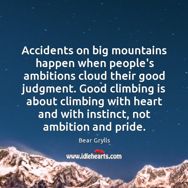 Accidents on big mountains happen when people's ambitions cloud their good judgment. Image