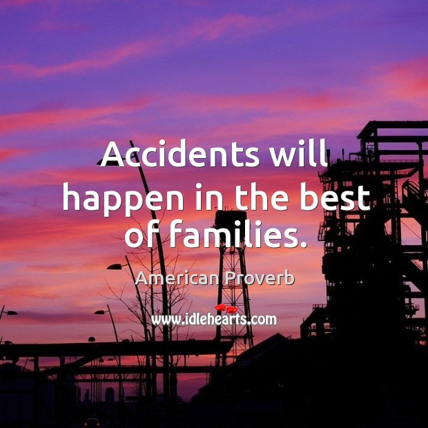 Accidents will happen in the best of families. Image