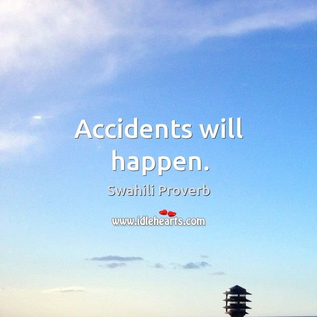 Image, Accidents will happen.