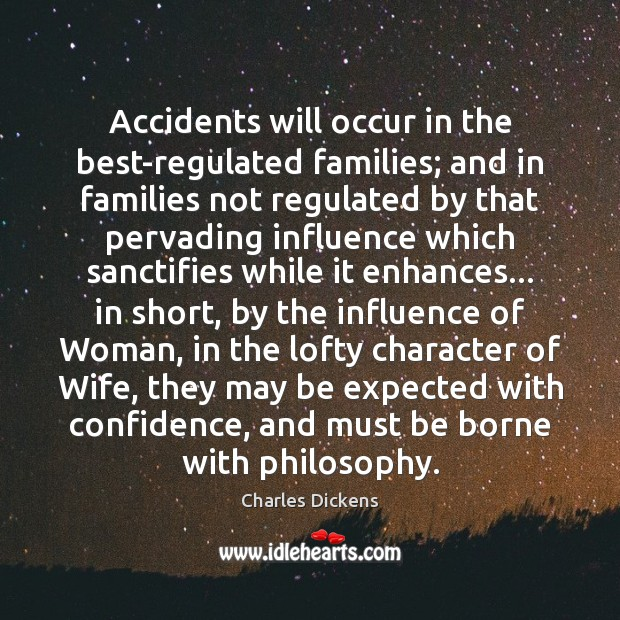 Image about Accidents will occur in the best-regulated families; and in families not regulated