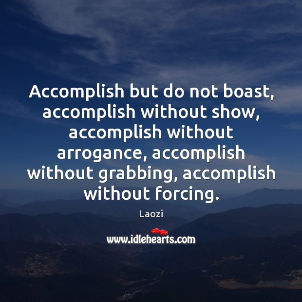 Image, Accomplish but do not boast, accomplish without show, accomplish without arrogance, accomplish