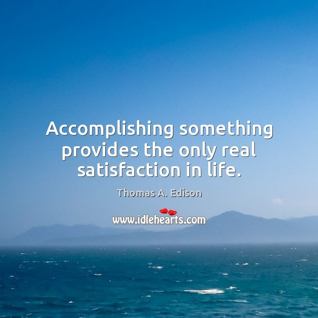 Image, Accomplishing something provides the only real satisfaction in life.