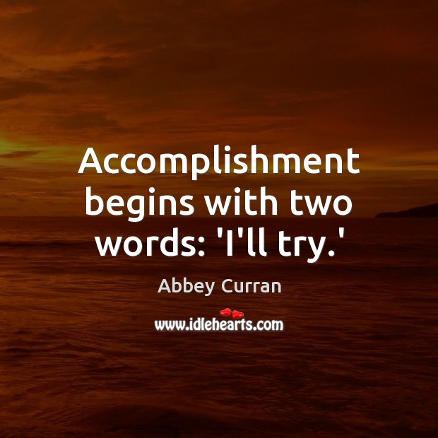 Image, Accomplishment begins with two words: 'I'll try.'