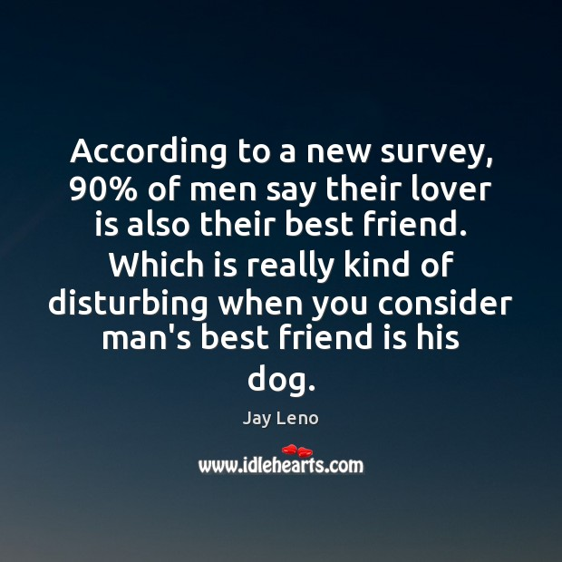 According to a new survey, 90% of men say their lover is also Jay Leno Picture Quote