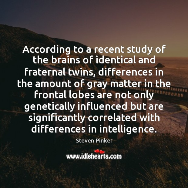 According to a recent study of the brains of identical and fraternal Image