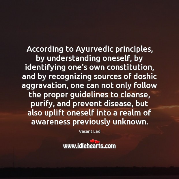 According to Ayurvedic principles, by understanding oneself, by identifying one's own constitution, Image