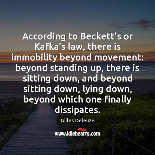 Image, According to Beckett's or Kafka's law, there is immobility beyond movement: beyond