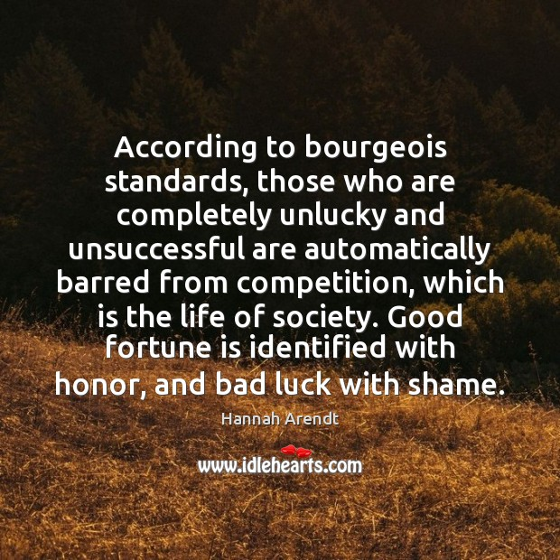Image, According to bourgeois standards, those who are completely unlucky and unsuccessful are
