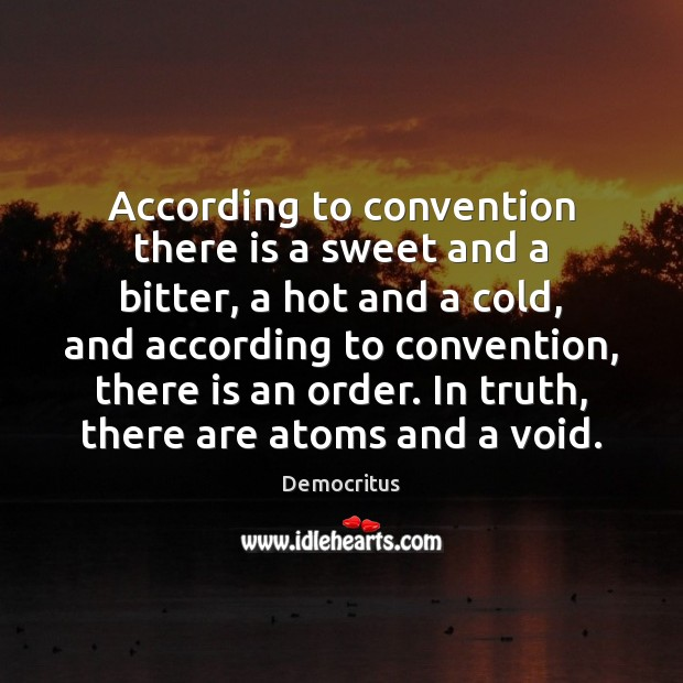 According to convention there is a sweet and a bitter, a hot Democritus Picture Quote