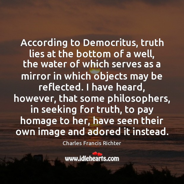 According to Democritus, truth lies at the bottom of a well, the Image