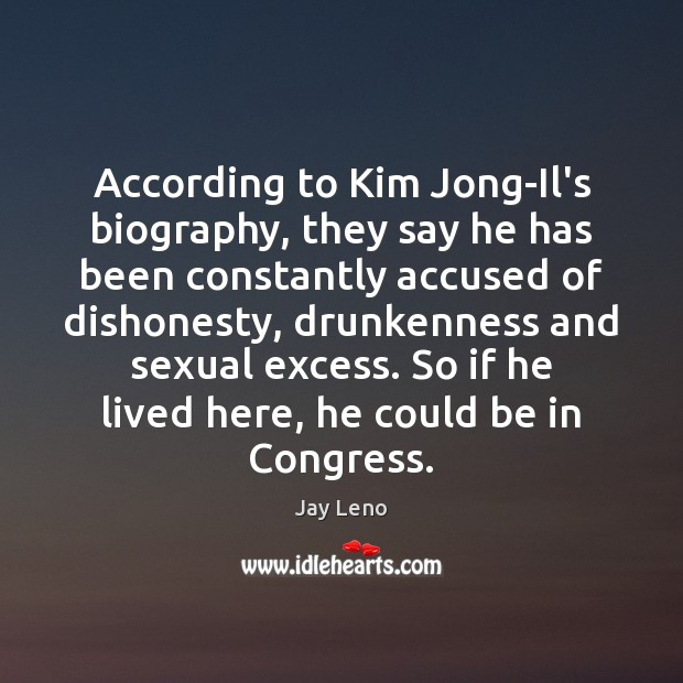 Image, According to Kim Jong-Il's biography, they say he has been constantly accused