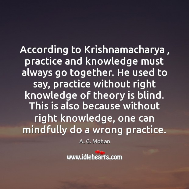 Image, According to Krishnamacharya , practice and knowledge must always go together. He used