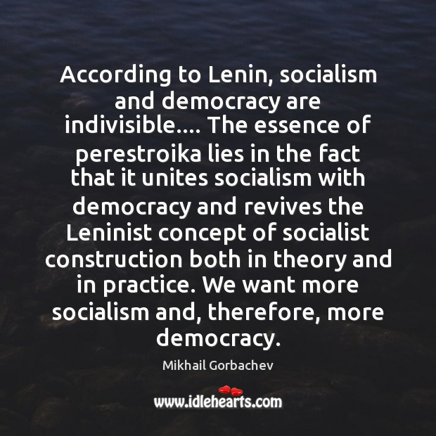 Image, According to Lenin, socialism and democracy are indivisible…. The essence of perestroika