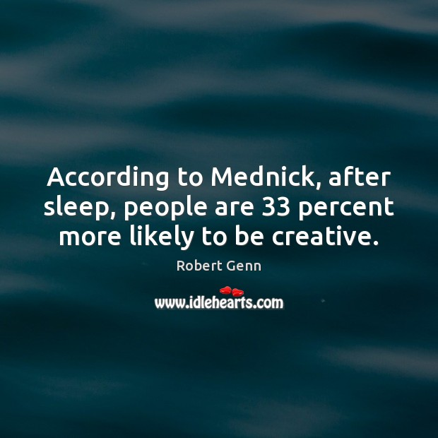 According to Mednick, after sleep, people are 33 percent more likely to be creative. Image