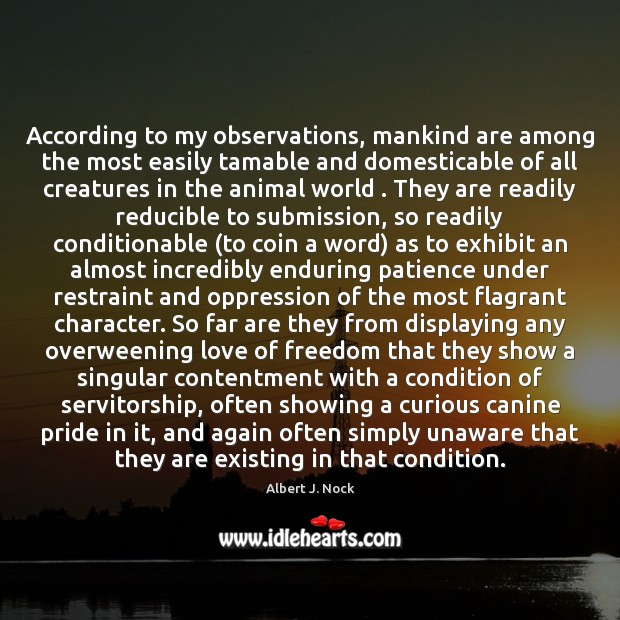 Image, According to my observations, mankind are among the most easily tamable and