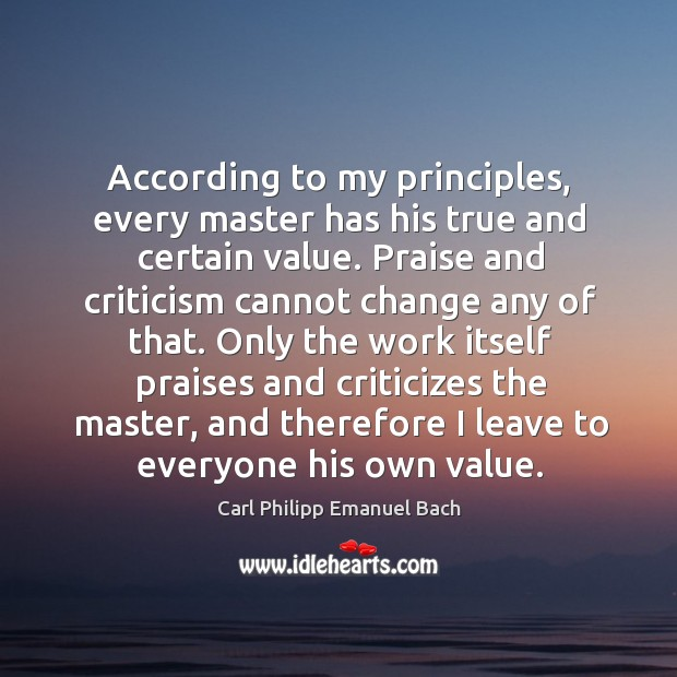 According to my principles, every master has his true and certain value. Image