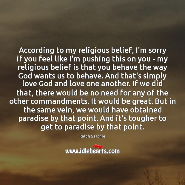 According to my religious belief, I'm sorry if you feel like I'm Image
