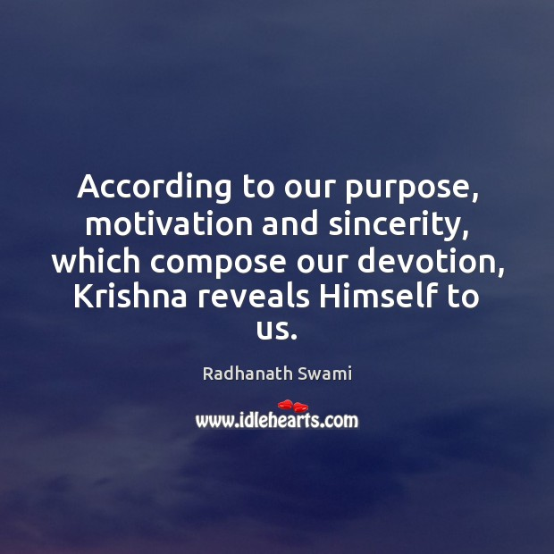 According to our purpose, motivation and sincerity, which compose our devotion, Krishna Radhanath Swami Picture Quote