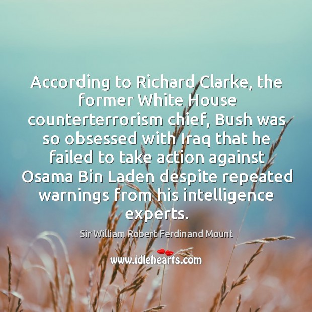 According to richard clarke, the former white house counterterrorism chief, bush was so obsessed Image