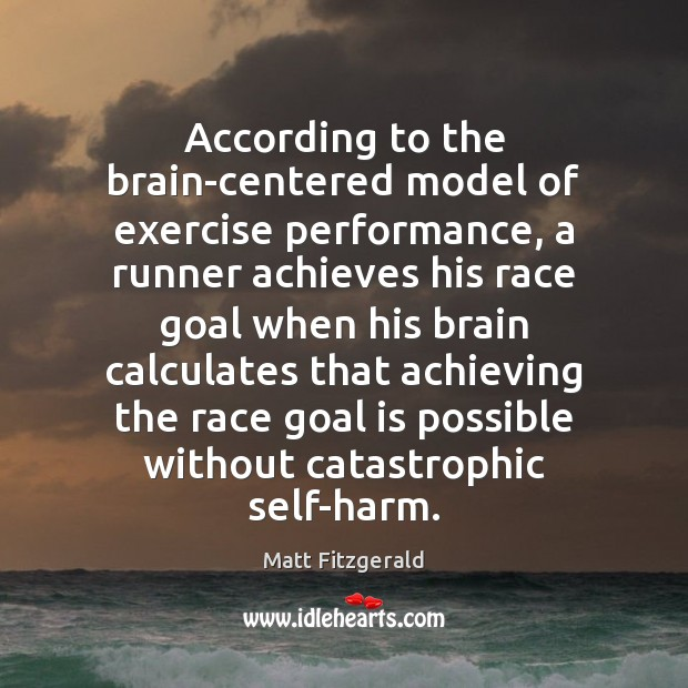According to the brain-centered model of exercise performance, a runner achieves his Goal Quotes Image