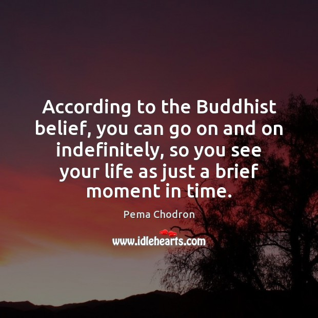Image, According to the Buddhist belief, you can go on and on indefinitely,