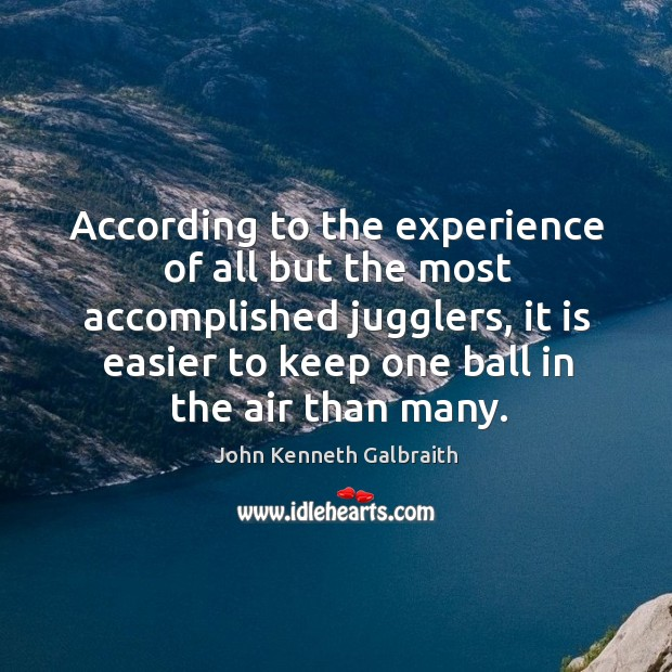 According to the experience of all but the most accomplished jugglers, it Image