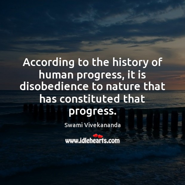 According to the history of human progress, it is disobedience to nature Image