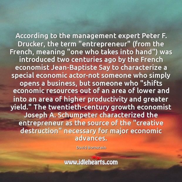 """According to the management expert Peter F. Drucker, the term """"entrepreneur"""" (from David Bornstein Picture Quote"""