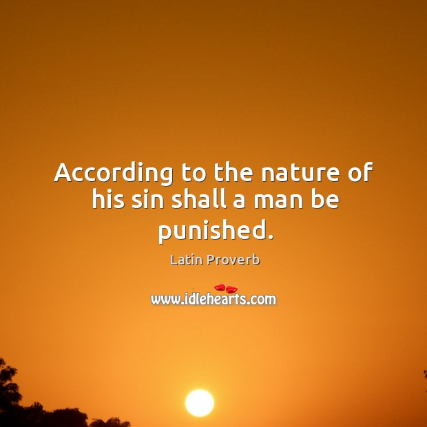 According to the nature of his sin shall a man be punished. Image