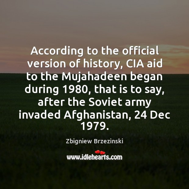According to the official version of history, CIA aid to the Mujahadeen Image