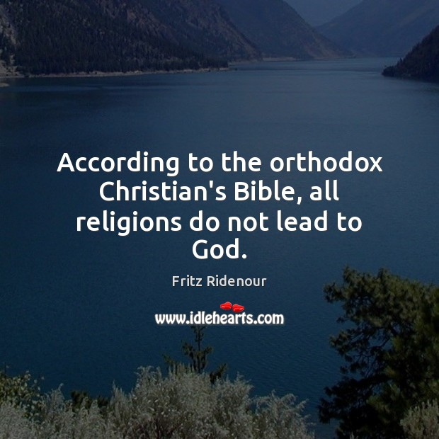 According to the orthodox Christian's Bible, all religions do not lead to God. Image