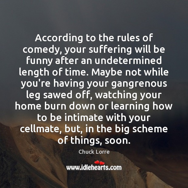 According to the rules of comedy, your suffering will be funny after Image